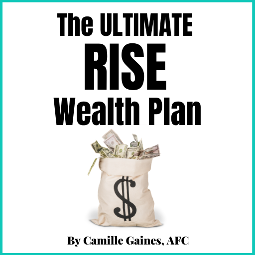 rise wealth plan by Camille Gaines, AFC